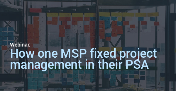 How one MSP fixed project management in their PSA